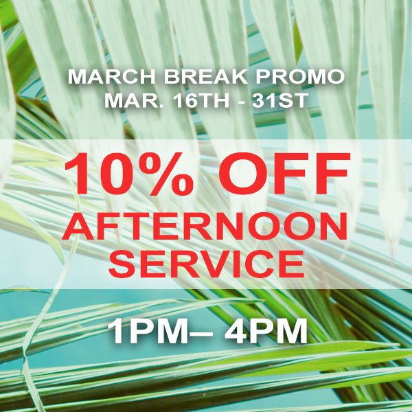 10% OFF Afternoon Service – March Break Special